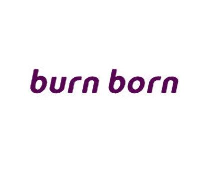 BURN BORN