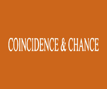 COINCIDENCE & CHANCE