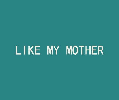 LIKE-MY-MOTHER