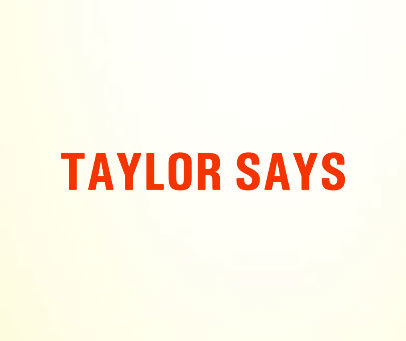 TAYLOR-SAYS