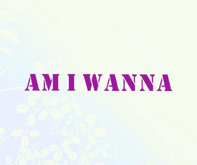 AM I WANNA