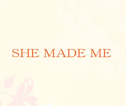 SHE MADE ME