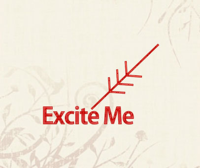 EXCITE ME